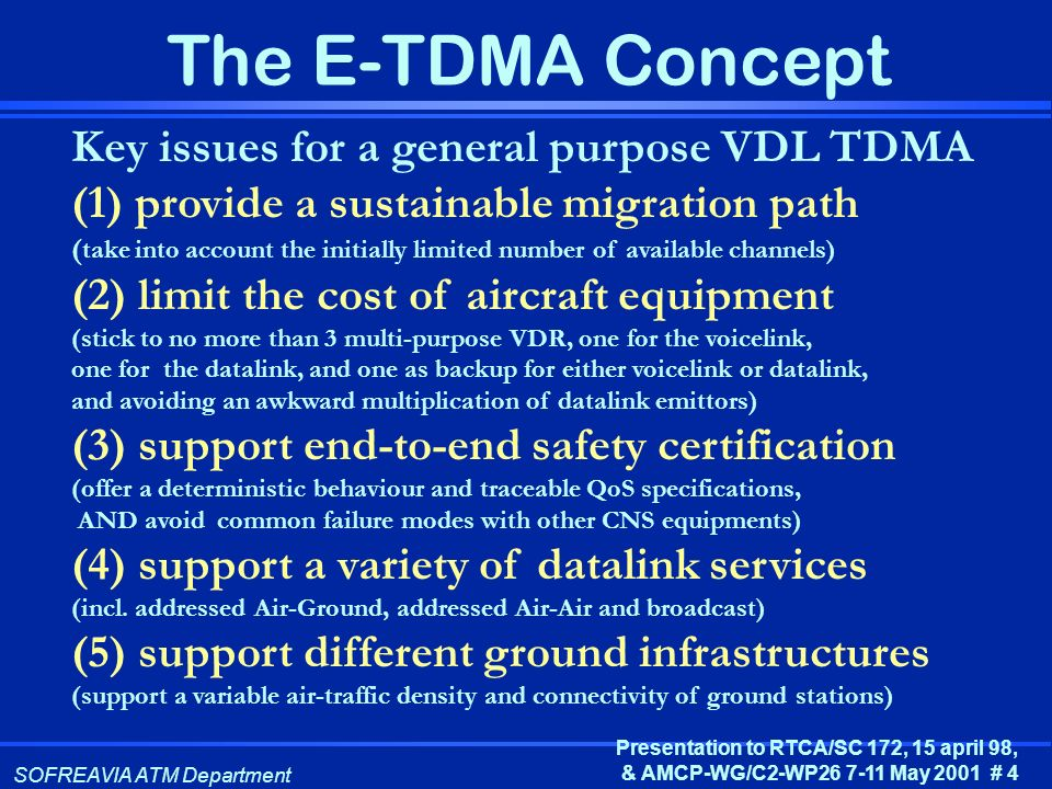 SOFREAVIA ATM Department Presentation to RTCA/SC 172, 15 april 98, & AMCP-WG/C2-WP26 7-11 May 2001 # 4 The E-TDMA Concept Key issues for a general pur