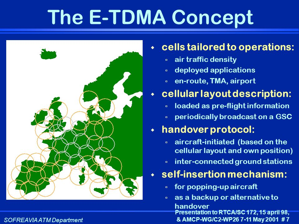 SOFREAVIA ATM Department Presentation to RTCA/SC 172, 15 april 98, & AMCP-WG/C2-WP26 7-11 May 2001 # 7 The E-TDMA Concept cells tailored to operations