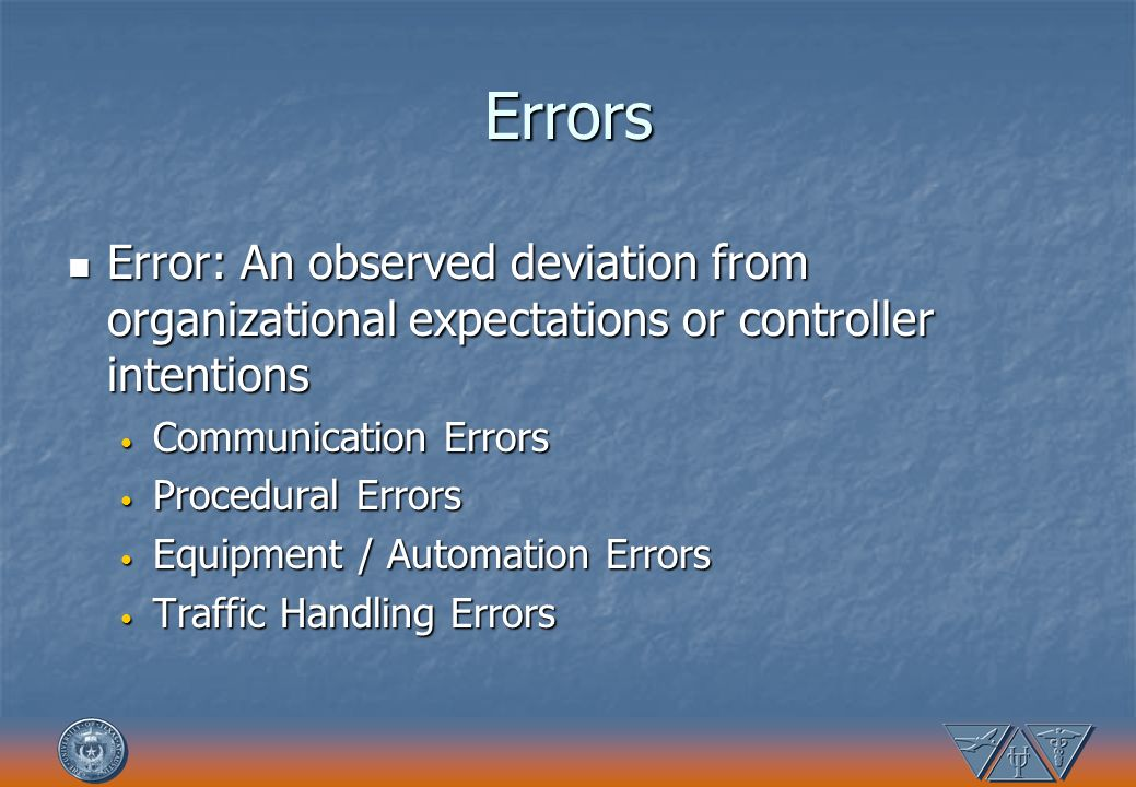 Errors Error: An observed deviation from organizational expectations or controller intentions Error: An observed deviation from organizational expecta