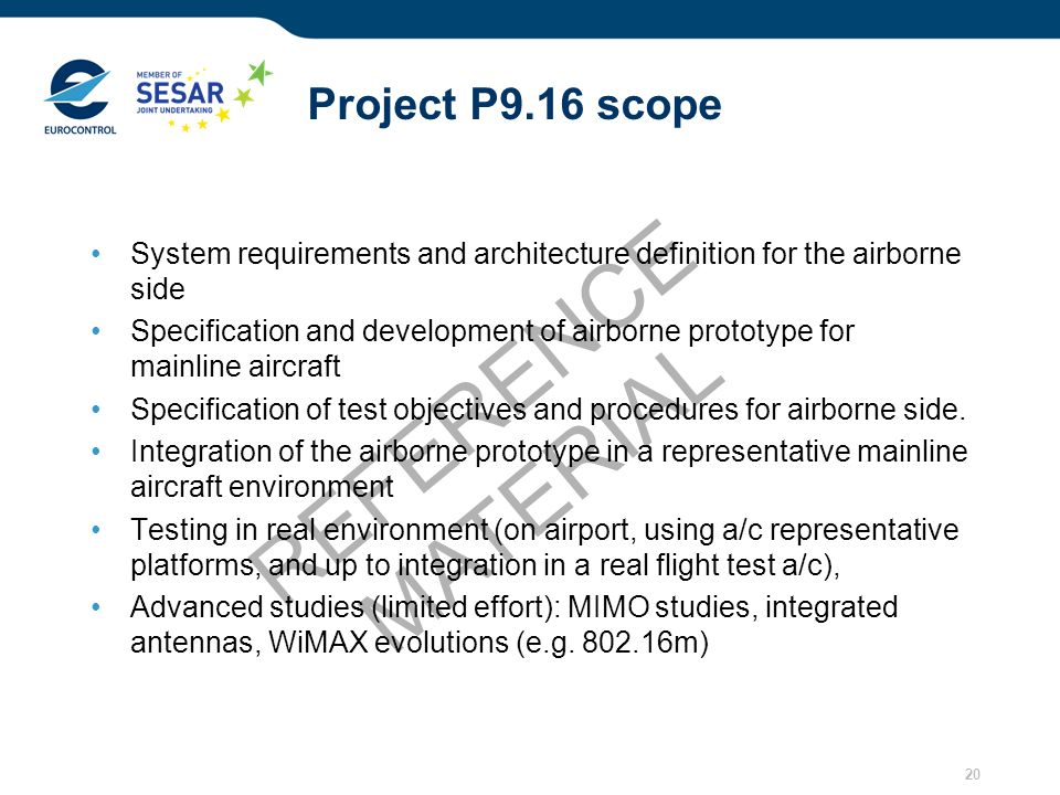 20 REFERENCE MATERIAL Project P9.16 scope System requirements and architecture definition for the airborne side Specification and development of airbo