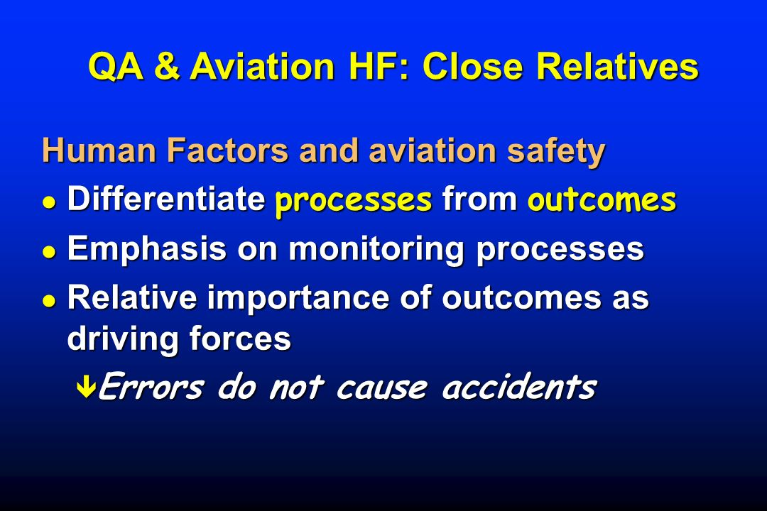 QA & Aviation HF: Close Relatives QA & Aviation HF: Close Relatives Human Factors and aviation safety Differentiate processes from outcomes Differenti