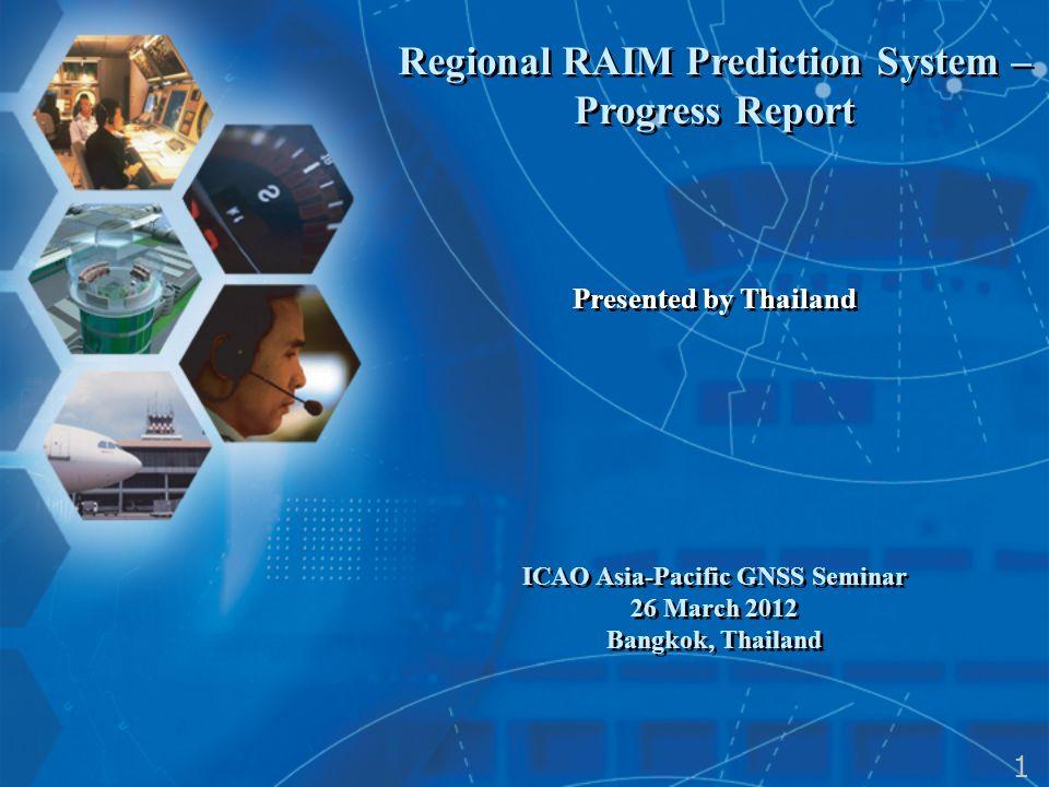 Regional RAIM Prediction System – Progress Report Presented by Thailand ICAO Asia-Pacific GNSS Seminar 26 March 2012 Bangkok, Thailand Regional RAIM P