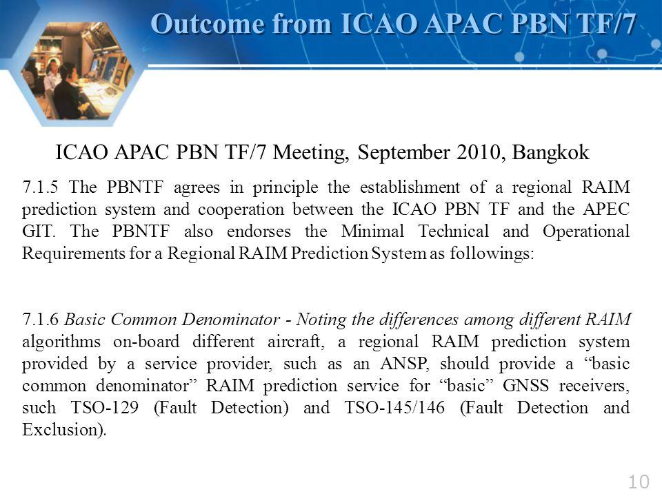 10 Outcome from ICAO APAC PBN TF/7 ICAO APAC PBN TF/7 Meeting, September 2010, Bangkok 7.1.5 The PBNTF agrees in principle the establishment of a regi