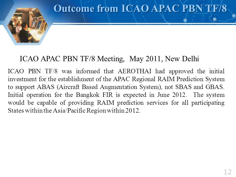 12 Outcome from ICAO APAC PBN TF/8 ICAO APAC PBN TF/8 Meeting, May 2011, New Delhi ICAO PBN TF/8 was informed that AEROTHAI had approved the initial i