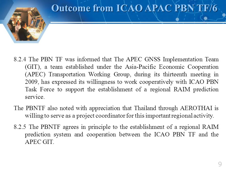 9 8.2.4 The PBN TF was informed that The APEC GNSS Implementation Team (GIT), a team established under the Asia-Pacific Economic Cooperation (APEC) Tr