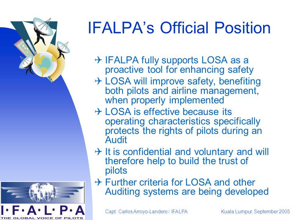 Kuala Lumpur, September 2005Capt. Carlos Arroyo-Landero / IFALPA IFALPAs Official Position IFALPA fully supports LOSA as a proactive tool for enhancin