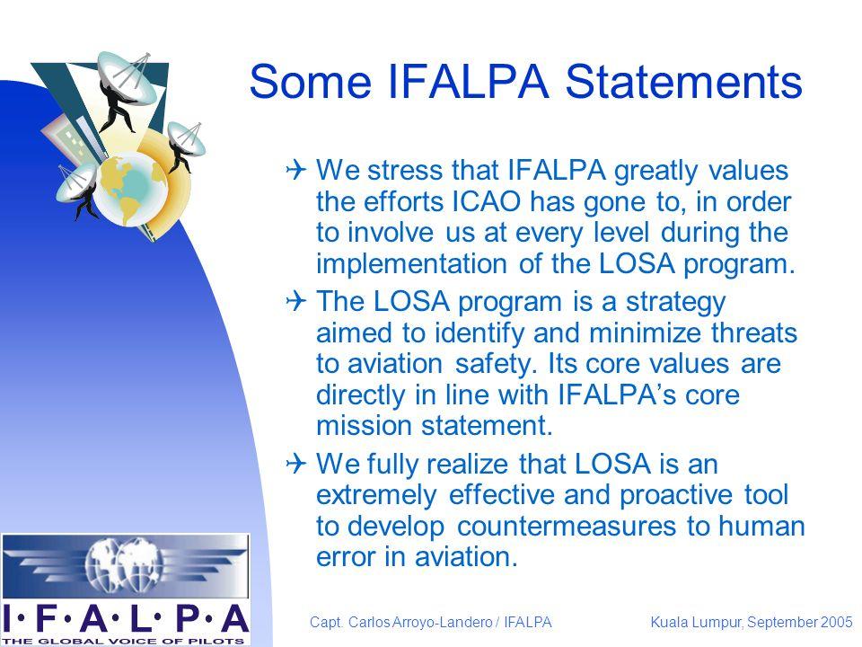 Kuala Lumpur, September 2005Capt. Carlos Arroyo-Landero / IFALPA Some IFALPA Statements We stress that IFALPA greatly values the efforts ICAO has gone