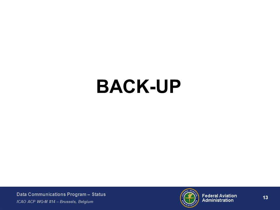 Data Communications Program – Status ICAO ACP WG-M #14 – Brussels, Belgium 13 BACK-UP
