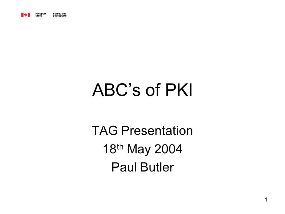 1 ABCs of PKI TAG Presentation 18 th May 2004 Paul Butler