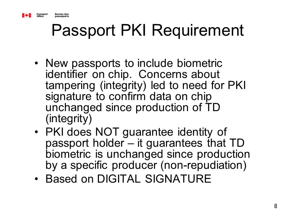 8 Passport PKI Requirement New passports to include biometric identifier on chip.