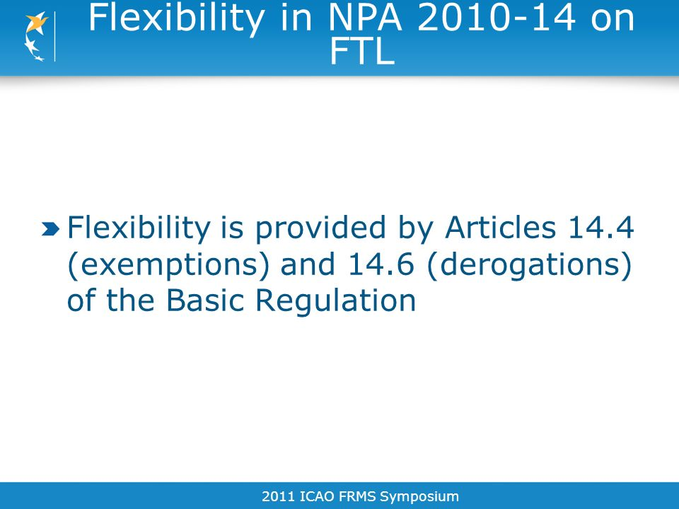 Exemptions: 2011 ICAO FRMS Symposium Flexibility in NPA 2010-14 on FTL Article 14.4