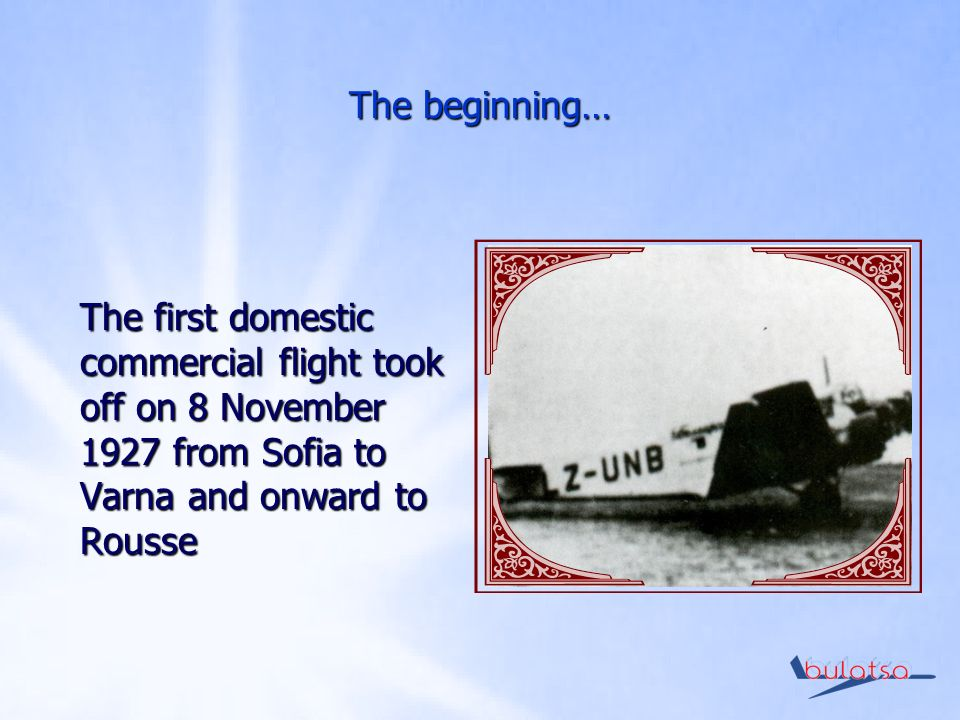 The beginning… The first domestic commercial flight took off on 8 November 1927 from Sofia to Varna and onward to Rousse