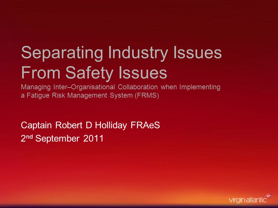 Separating Industry Issues From Safety Issues Managing Inter–Organisational Collaboration when Implementing a Fatigue Risk Management System (FRMS) Ca
