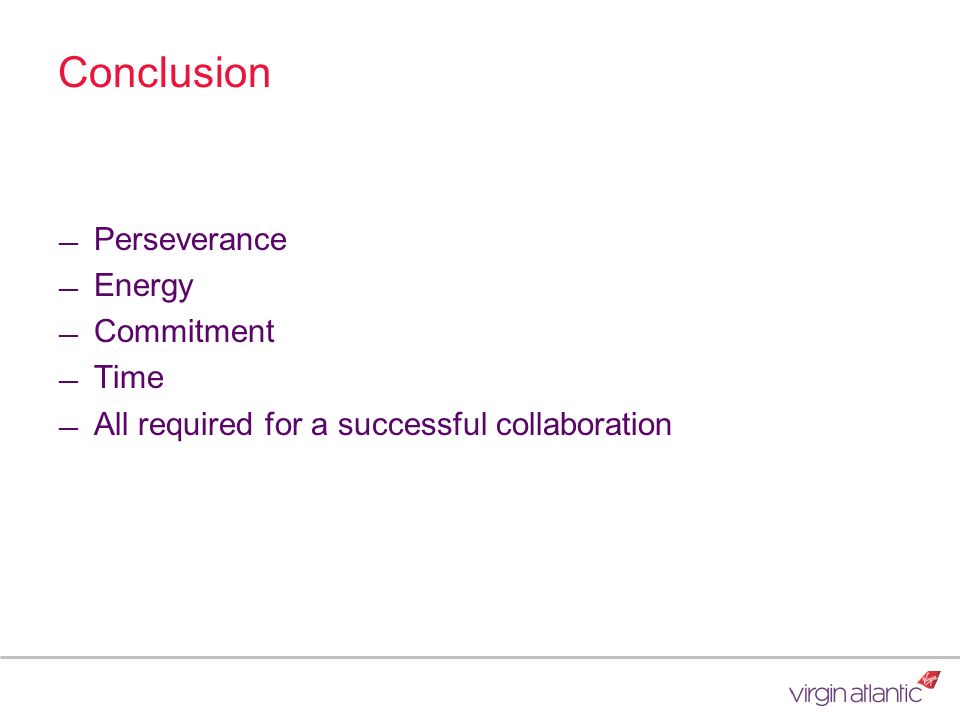 Conclusion Perseverance Energy Commitment Time All required for a successful collaboration