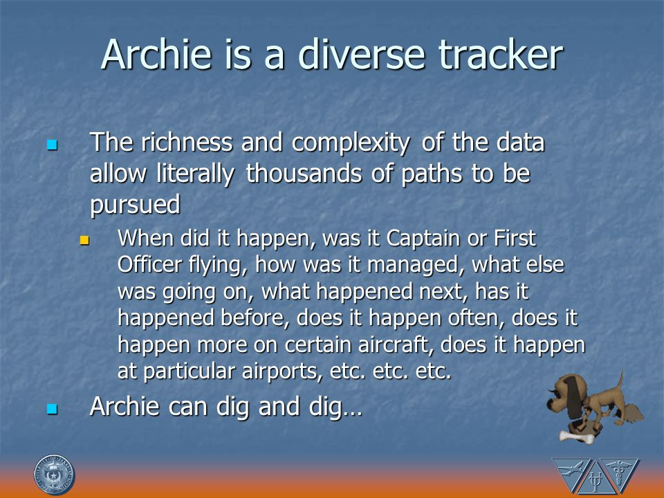 Archie is a diverse tracker The richness and complexity of the data allow literally thousands of paths to be pursued The richness and complexity of th