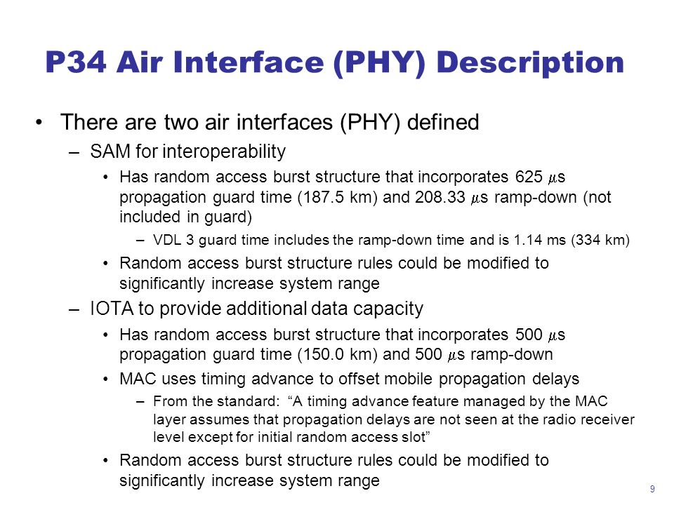 9 P34 Air Interface (PHY) Description There are two air interfaces (PHY) defined –SAM for interoperability Has random access burst structure that inco