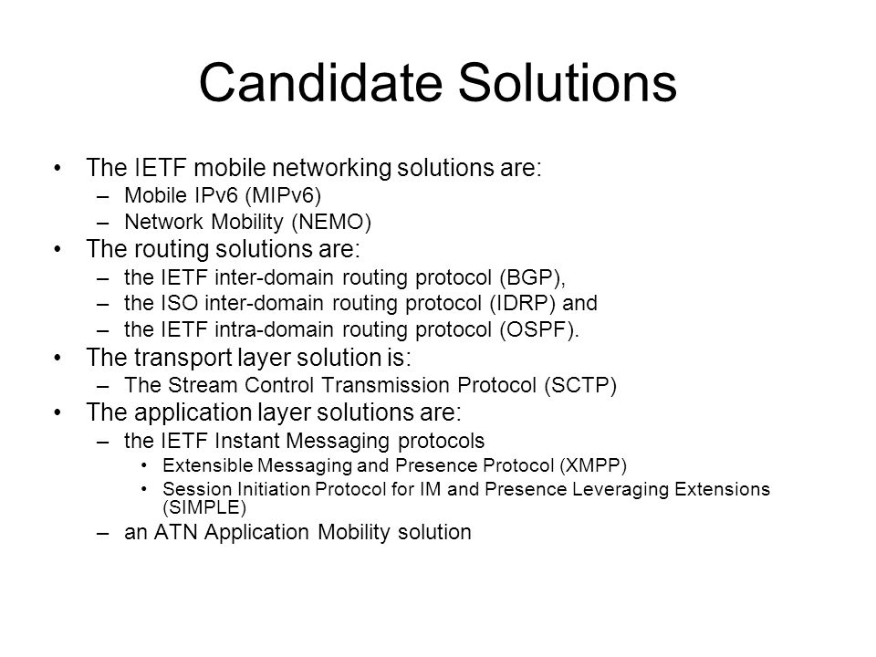 Candidate Solutions The IETF mobile networking solutions are: –Mobile IPv6 (MIPv6) –Network Mobility (NEMO) The routing solutions are: –the IETF inter
