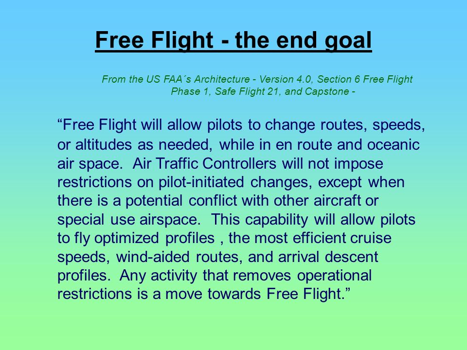 Free Flight - the end goal From the US FAA´s Architecture - Version 4.0, Section 6 Free Flight Phase 1, Safe Flight 21, and Capstone - Free Flight wil