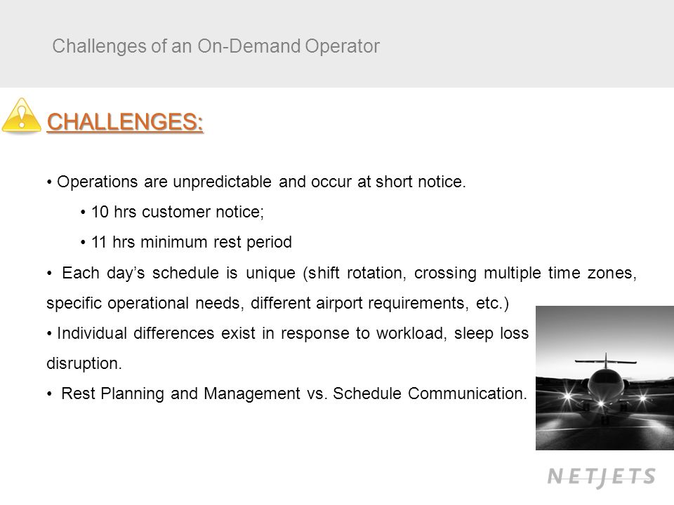 Challenges of an On-Demand Operator CHALLENGES: Operations are unpredictable and occur at short notice.