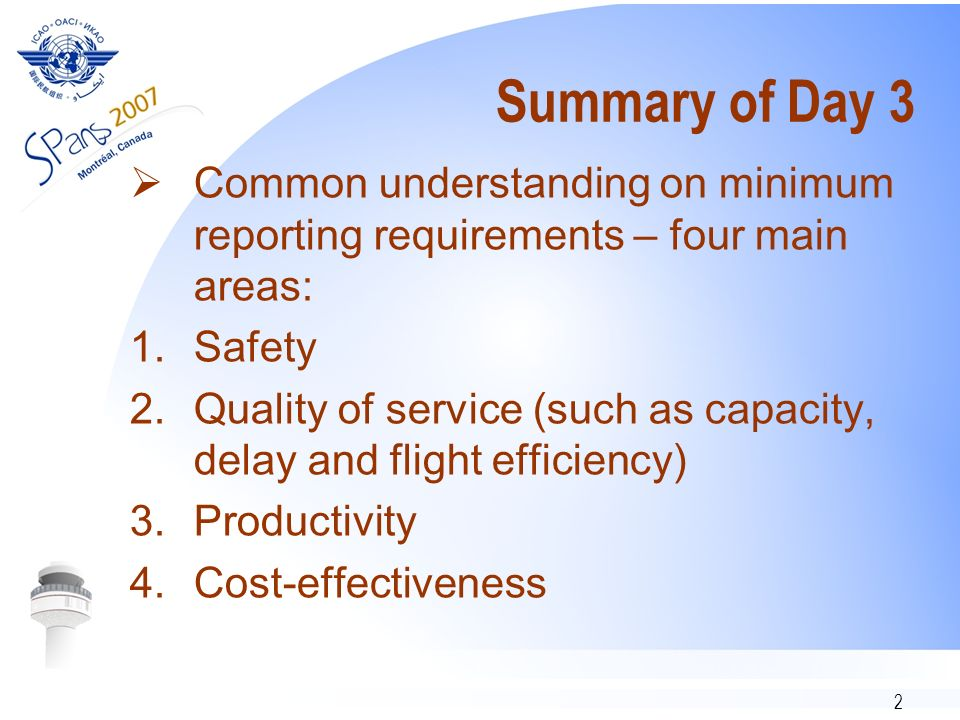 2 Summary of Day 3 Common understanding on minimum reporting requirements – four main areas: 1.Safety 2.Quality of service (such as capacity, delay an