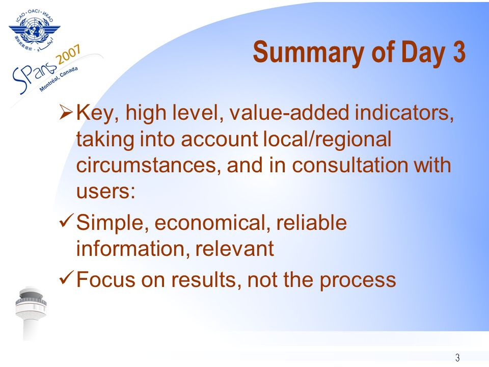 3 Summary of Day 3 Key, high level, value-added indicators, taking into account local/regional circumstances, and in consultation with users: Simple,