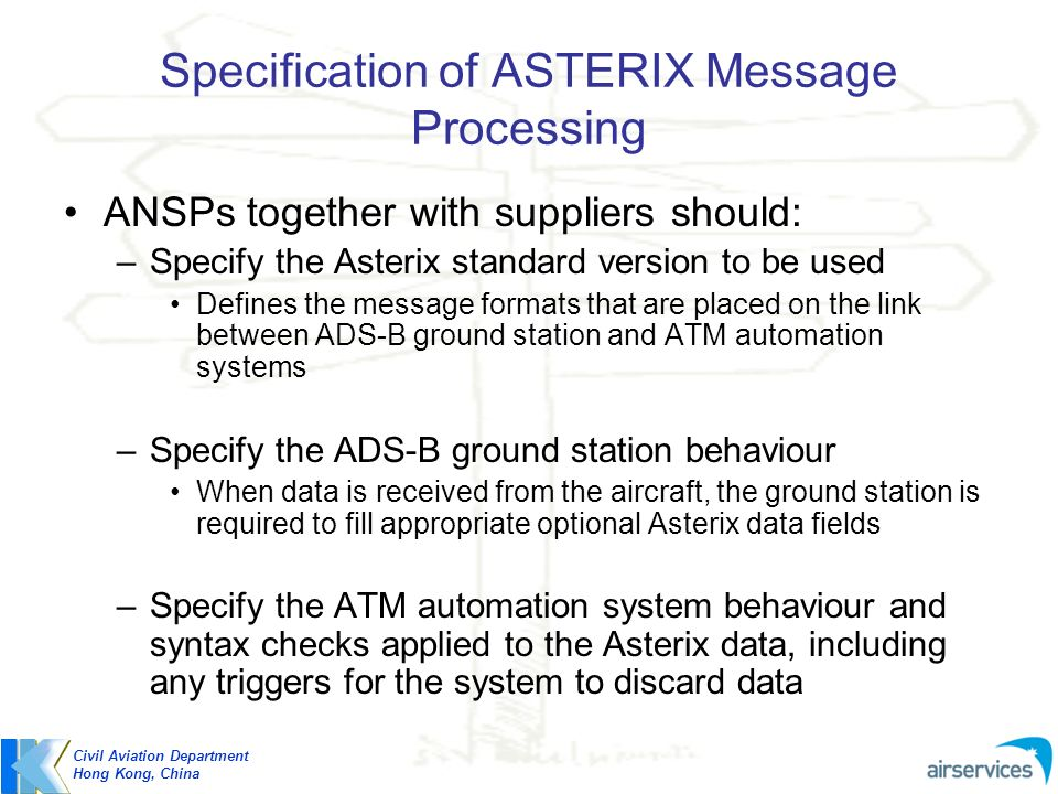 Specification of ASTERIX Message Processing ANSPs together with suppliers should: –Specify the Asterix standard version to be used Defines the message