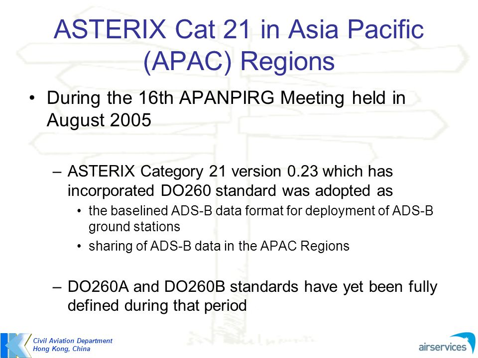 ASTERIX Cat 21 in Asia Pacific (APAC) Regions During the 16th APANPIRG Meeting held in August 2005 –ASTERIX Category 21 version 0.23 which has incorpo