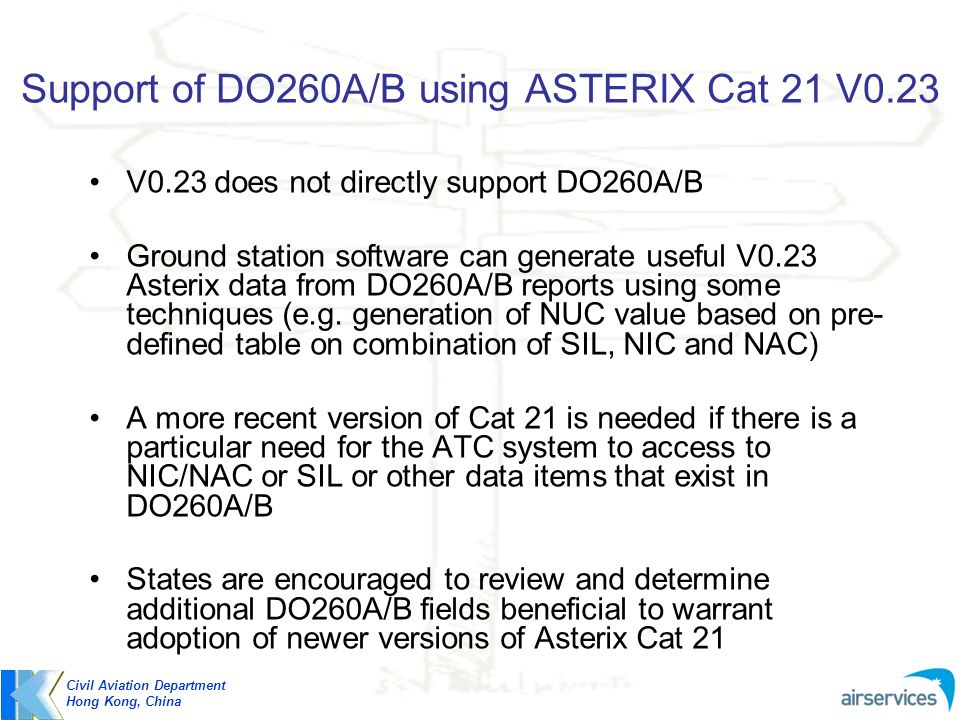 Support of DO260A/B using ASTERIX Cat 21 V0.23 V0.23 does not directly support DO260A/B Ground station software can generate useful V0.23 Asterix data