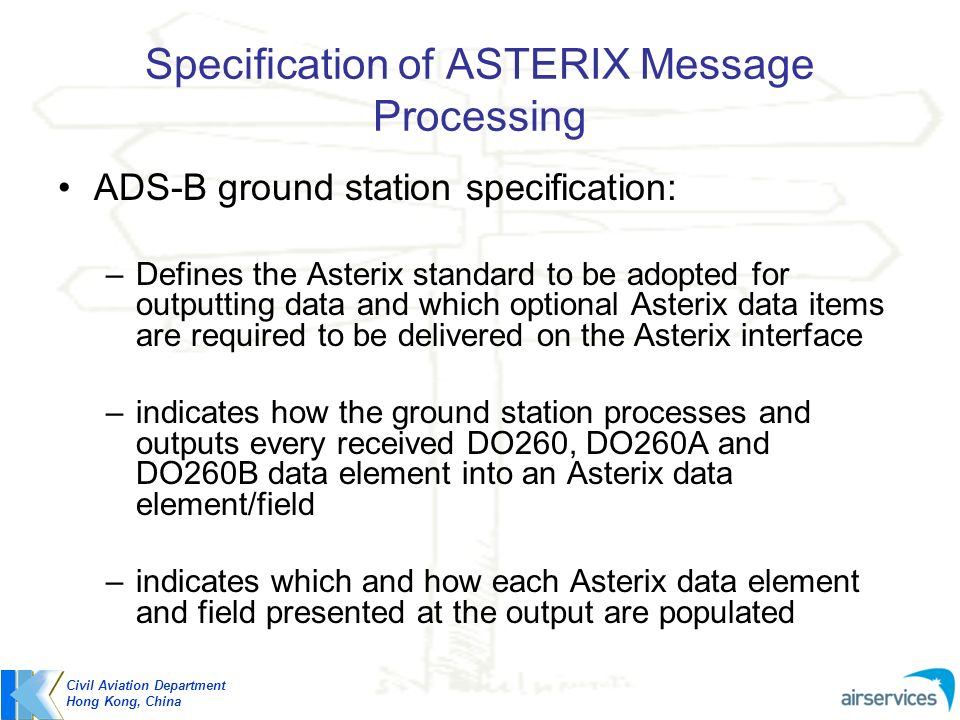 Specification of ASTERIX Message Processing ADS-B ground station specification: –Defines the Asterix standard to be adopted for outputting data and wh