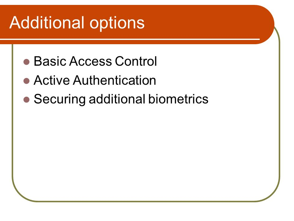 Additional options Basic Access Control Active Authentication Securing additional biometrics