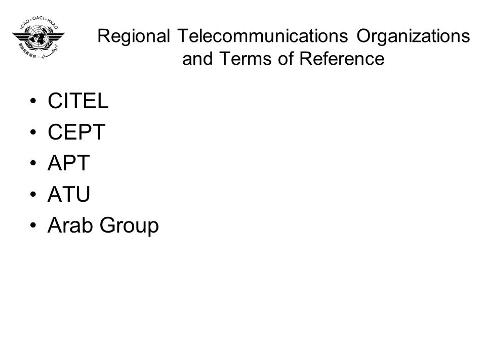 Regional Telecommunications Organizations and Terms of Reference CITEL CEPT APT ATU Arab Group
