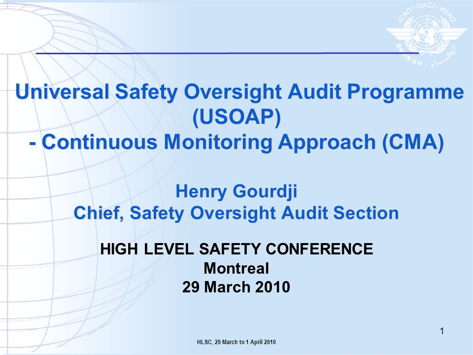 Universal Safety Oversight Audit Programme (USOAP) - Continuous Monitoring Approach (CMA) Henry Gourdji Chief, Safety Oversight Audit Section HIGH LEV