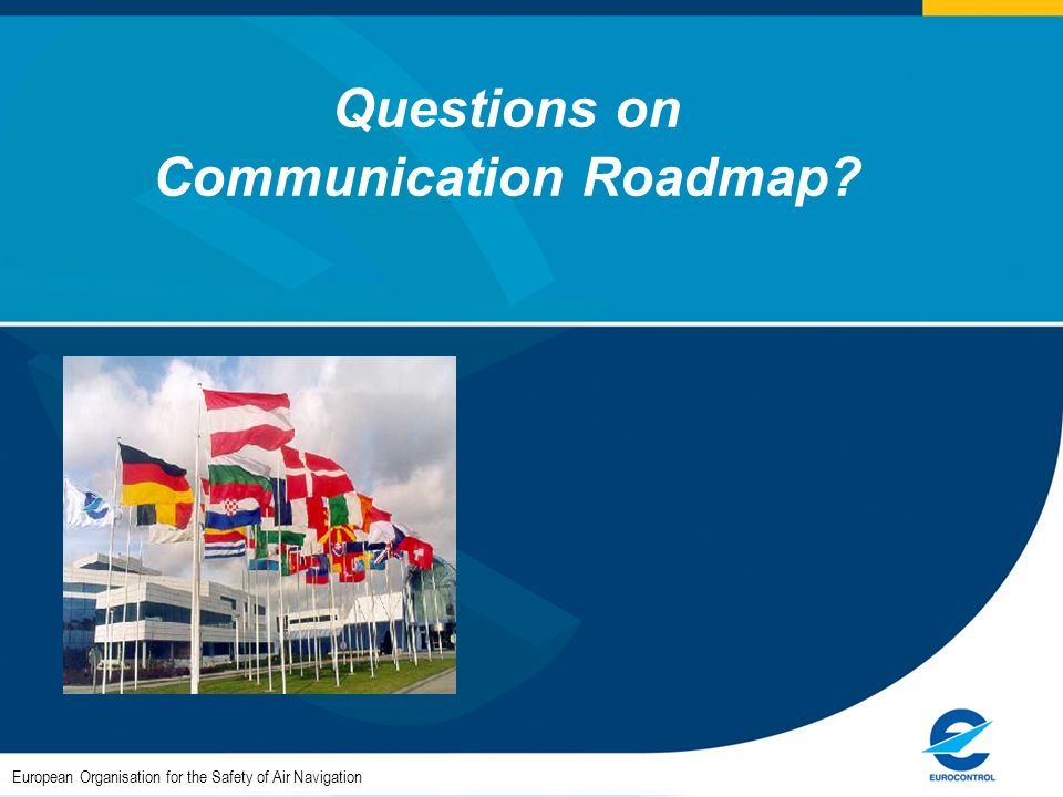 Questions on Communication Roadmap? European Organisation for the Safety of Air Navigation