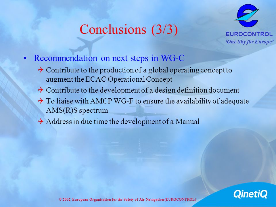 One Sky for Europe EUROCONTROL © 2002 European Organisation for the Safety of Air Navigation (EUROCONTROL) Conclusions (3/3) Recommendation on next st