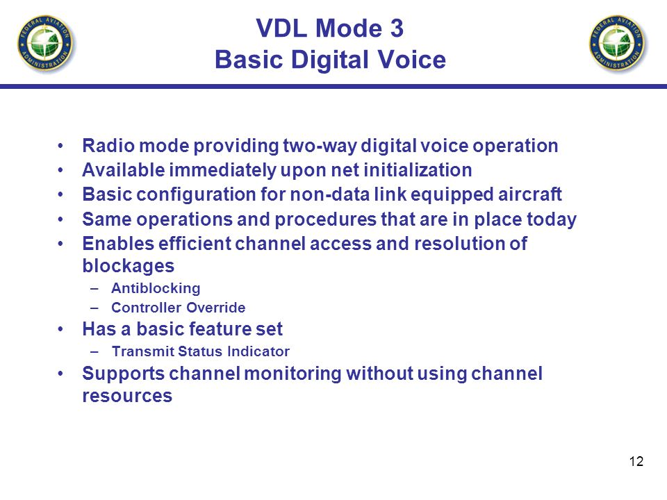 12 VDL Mode 3 Basic Digital Voice Radio mode providing two-way digital voice operation Available immediately upon net initialization Basic configurati