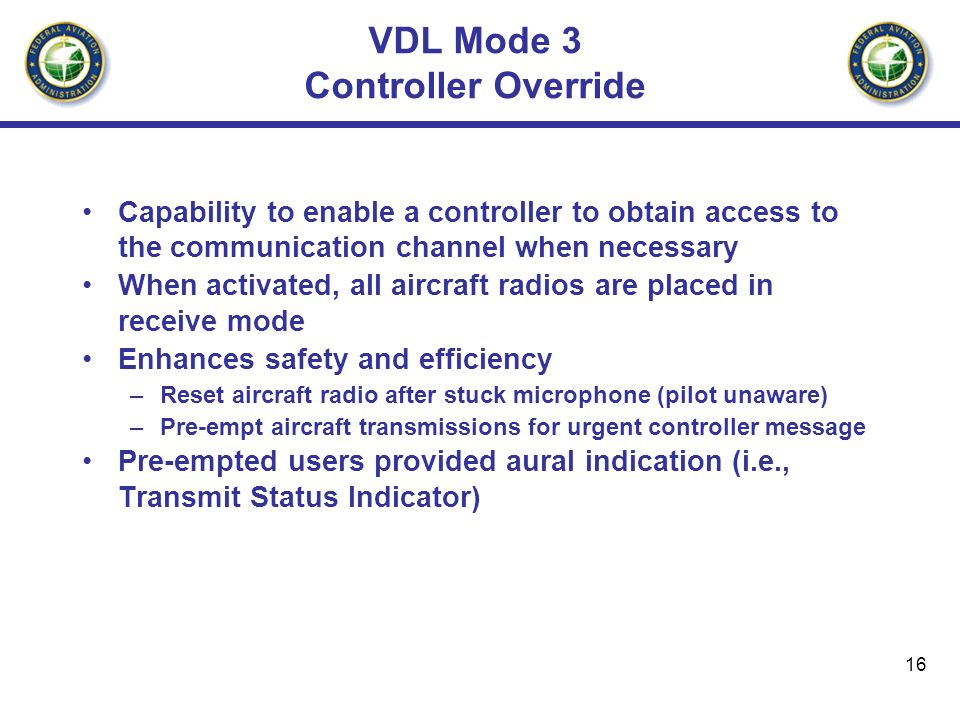 16 VDL Mode 3 Controller Override Capability to enable a controller to obtain access to the communication channel when necessary When activated, all a