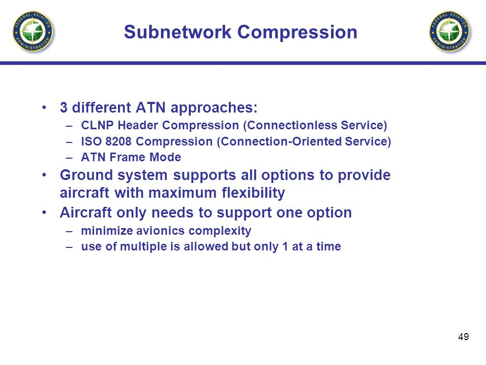 49 Subnetwork Compression 3 different ATN approaches: –CLNP Header Compression (Connectionless Service) –ISO 8208 Compression (Connection-Oriented Ser