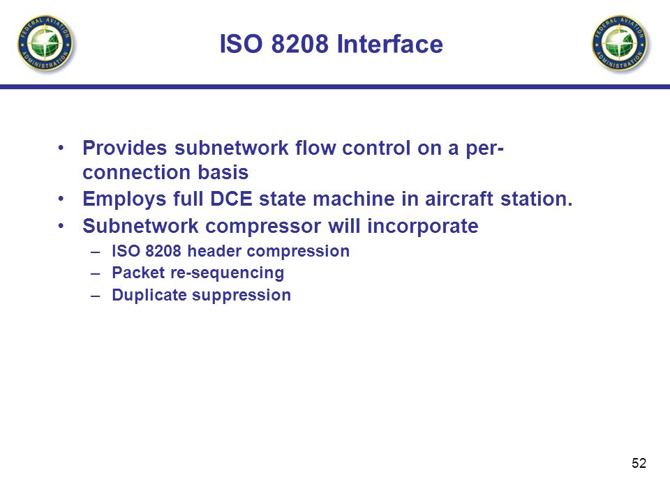 52 ISO 8208 Interface Provides subnetwork flow control on a per- connection basis Employs full DCE state machine in aircraft station. Subnetwork compr
