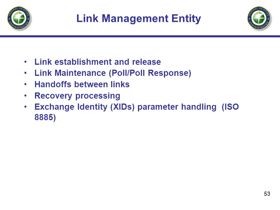 53 Link Management Entity Link establishment and release Link Maintenance (Poll/Poll Response) Handoffs between links Recovery processing Exchange Ide