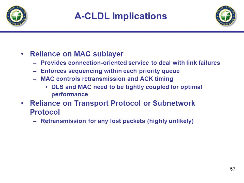 57 A-CLDL Implications Reliance on MAC sublayer –Provides connection-oriented service to deal with link failures –Enforces sequencing within each prio