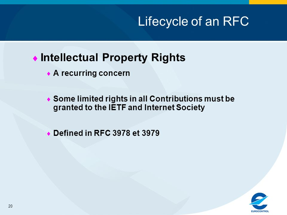 20 Lifecycle of an RFC Intellectual Property Rights A recurring concern Some limited rights in all Contributions must be granted to the IETF and Internet Society Defined in RFC 3978 et 3979