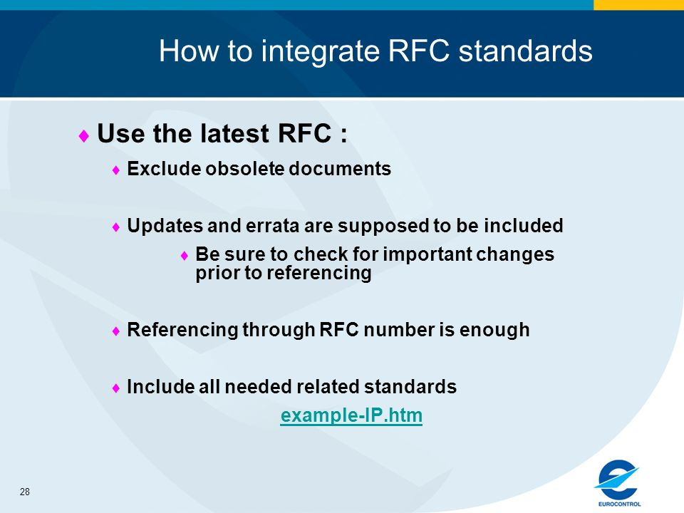 28 How to integrate RFC standards Use the latest RFC : Exclude obsolete documents Updates and errata are supposed to be included Be sure to check for important changes prior to referencing Referencing through RFC number is enough Include all needed related standards example-IP.htm
