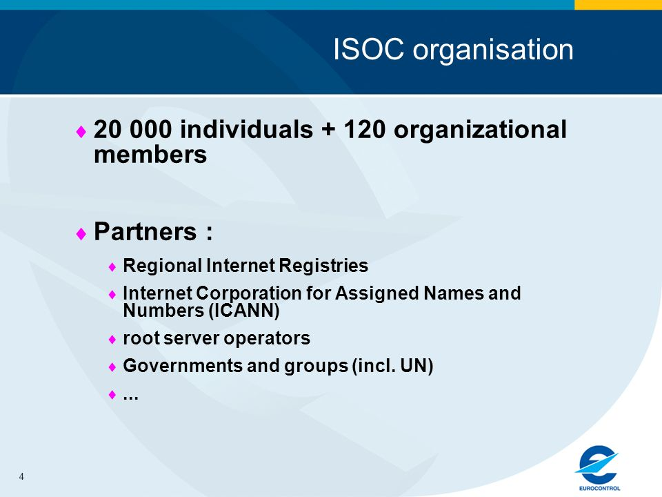 4 ISOC organisation 20 000 individuals + 120 organizational members Partners : Regional Internet Registries Internet Corporation for Assigned Names and Numbers (ICANN) root server operators Governments and groups (incl.