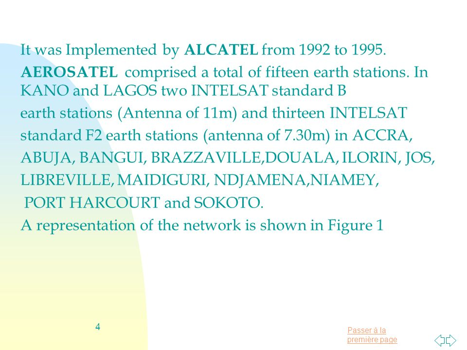 Passer à la première page 4 It was Implemented by ALCATEL from 1992 to 1995. AEROSATEL comprised a total of fifteen earth stations. In KANO and LAGOS