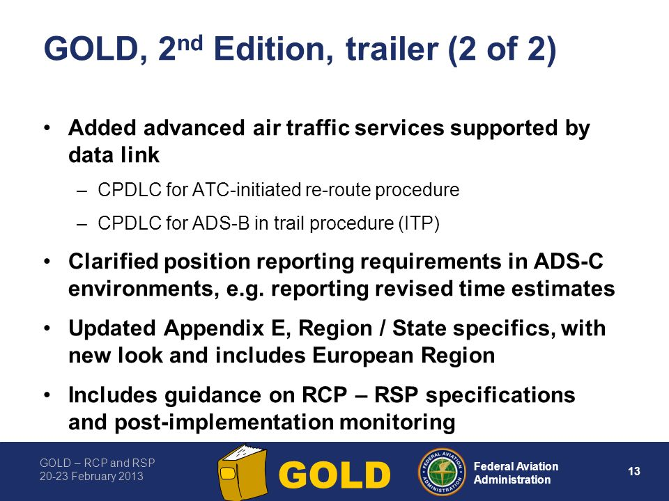 GOLD – RCP and RSP 20-23 February 2013 13 Federal Aviation Administration GOLD GOLD, 2 nd Edition, trailer (2 of 2) Added advanced air traffic service
