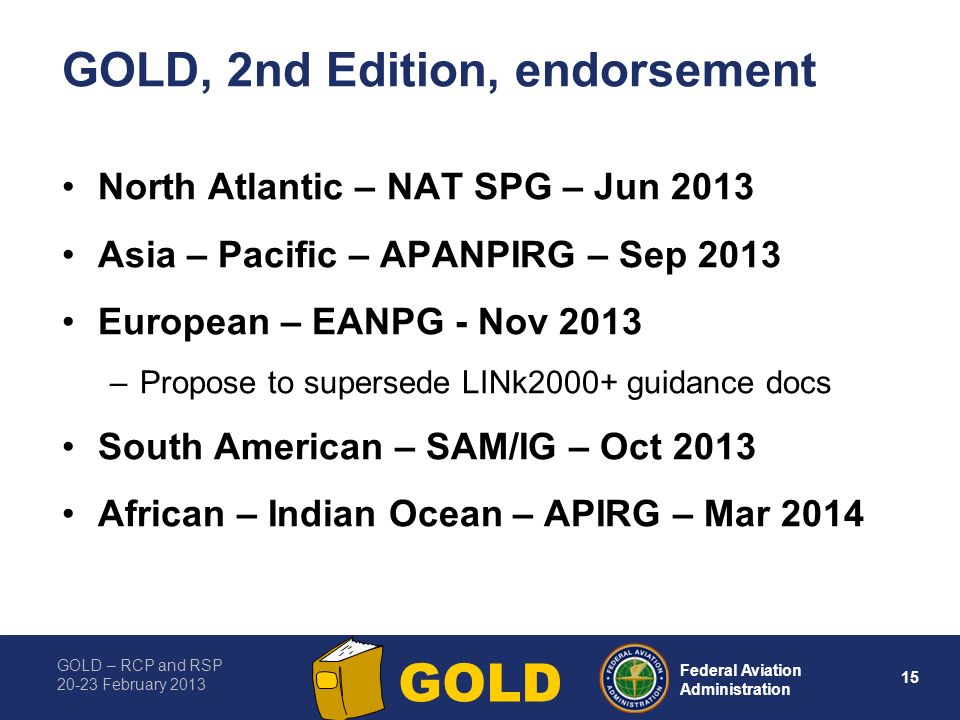 GOLD – RCP and RSP 20-23 February 2013 15 Federal Aviation Administration GOLD GOLD, 2nd Edition, endorsement North Atlantic – NAT SPG – Jun 2013 Asia