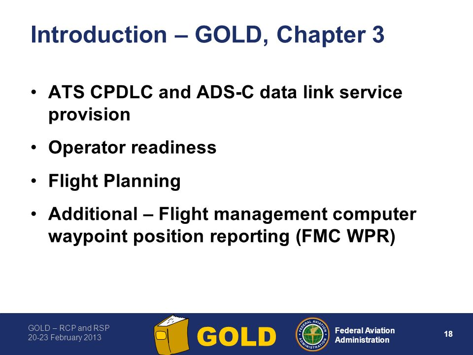 GOLD – RCP and RSP 20-23 February 2013 18 Federal Aviation Administration GOLD Introduction – GOLD, Chapter 3 ATS CPDLC and ADS-C data link service pr