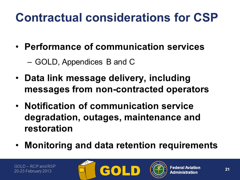 GOLD – RCP and RSP 20-23 February 2013 21 Federal Aviation Administration GOLD Contractual considerations for CSP Performance of communication service