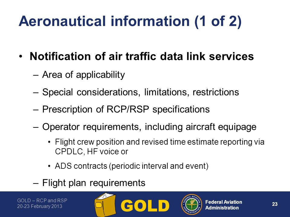 GOLD – RCP and RSP 20-23 February 2013 23 Federal Aviation Administration GOLD Aeronautical information (1 of 2) Notification of air traffic data link
