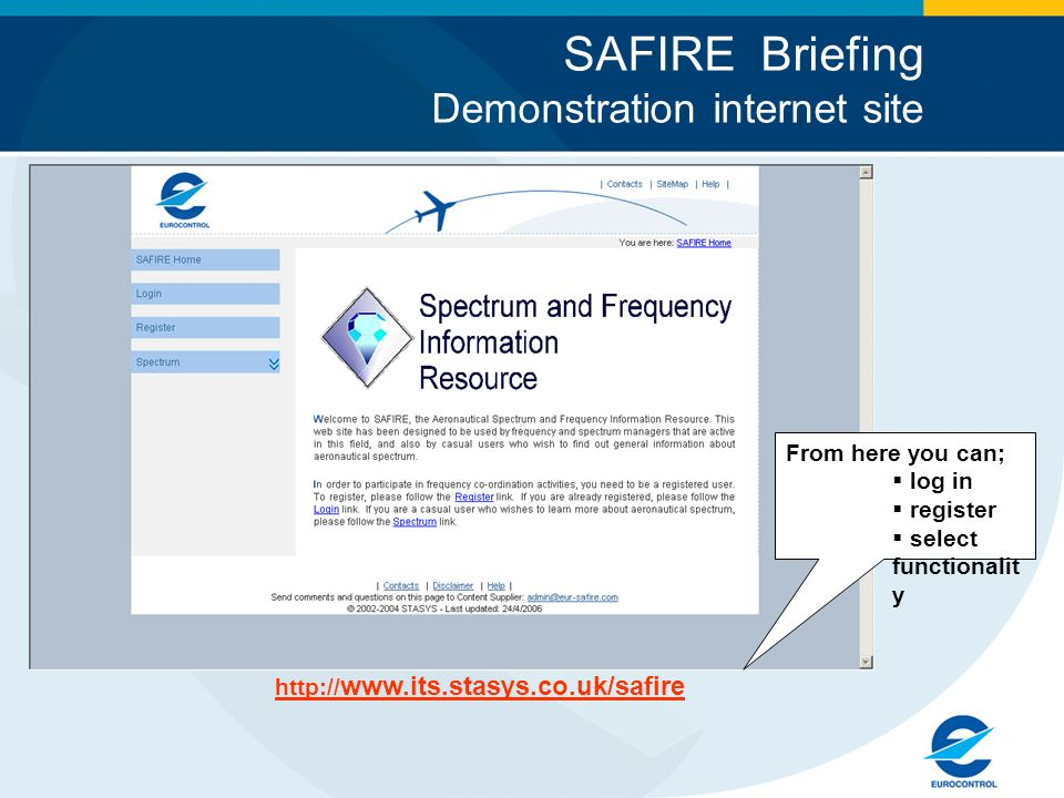 SAFIRE Briefing Demonstration internet site     From here you can; log in register select functionalit y